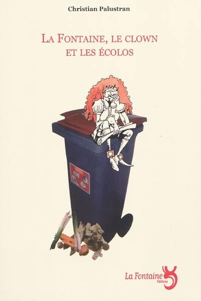 Palustran - La fontaine, le clown et les écolos-Editions-La-Fontaine
